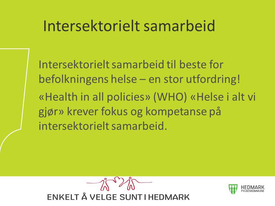 Intersektorielt samarbeid til beste for befolkningens helse – en stor utfordring! «Health in all policies» (WHO) «Helse i alt vi gjør» krever fokus og