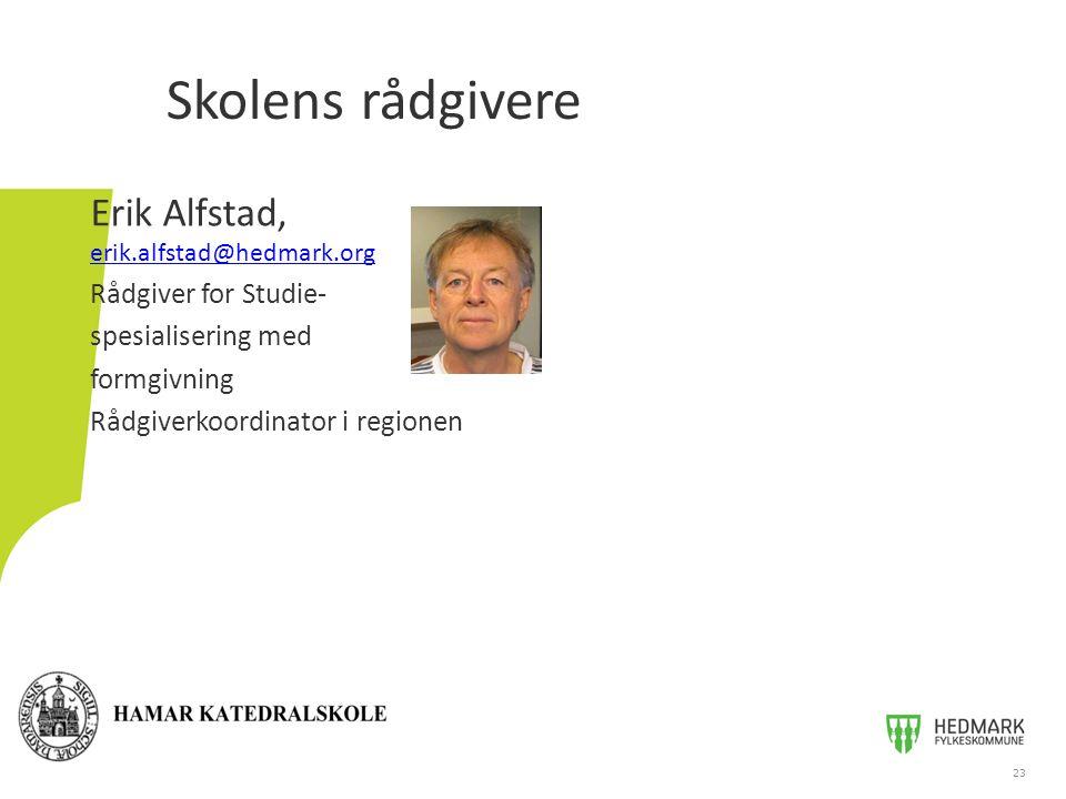 Skolens rådgivere Erik Alfstad, erik.alfstad@hedmark.org erik.alfstad@hedmark.org Rådgiver for Studie- spesialisering med formgivning Rådgiverkoordina
