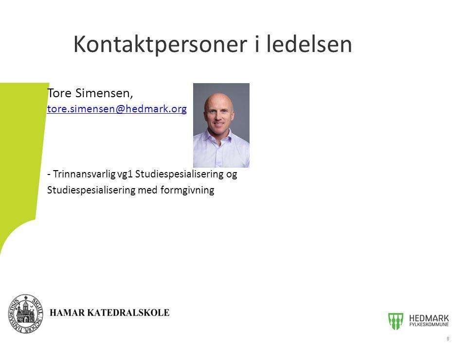 Tore Simensen, tore.simensen@hedmark.org tore.simensen@hedmark.org - Trinnansvarlig vg1 Studiespesialisering og Studiespesialisering med formgivning 8