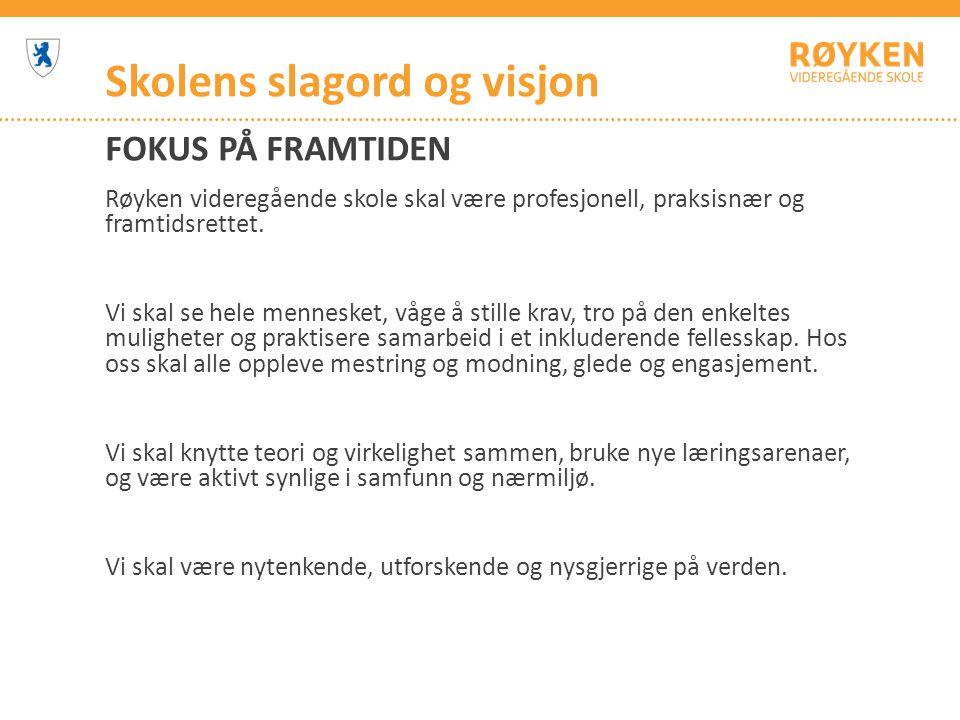 Skolens slagord og visjon FOKUS PÅ FRAMTIDEN Røyken videregående skole skal være profesjonell, praksisnær og framtidsrettet.