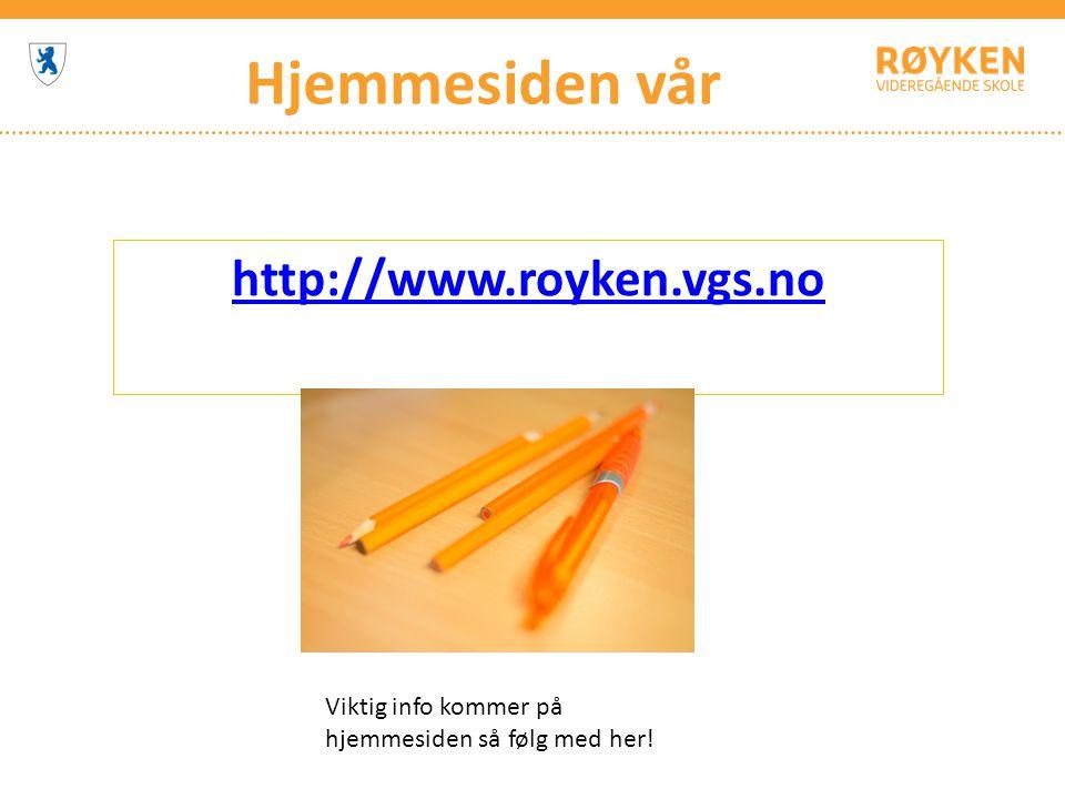 Hjemmesiden vår http://www.royken.vgs.no Viktig info kommer på hjemmesiden så følg med her!