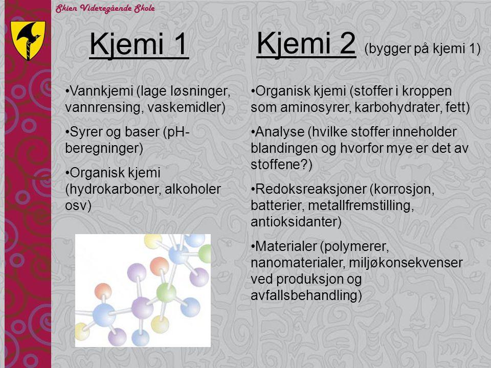 Kjemi 1 Kjemi 2 (bygger på kjemi 1) Vannkjemi (lage løsninger, vannrensing, vaskemidler) Syrer og baser (pH- beregninger) Organisk kjemi (hydrokarbone