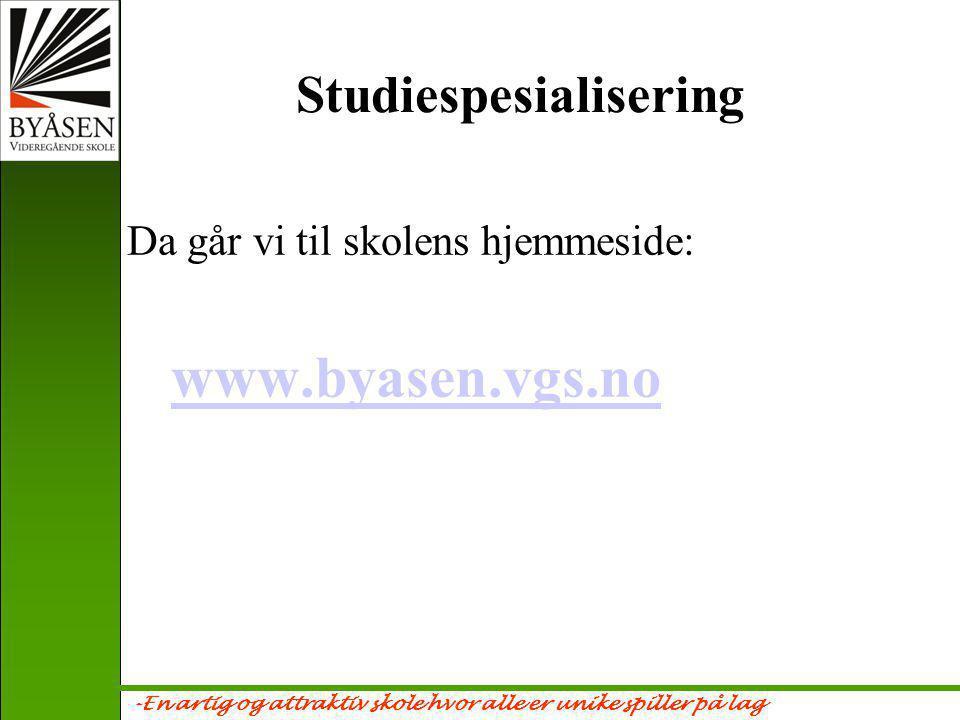 -En artig og attraktiv skole hvor alle er unike spiller på lag Studiespesialisering Da går vi til skolens hjemmeside: www.byasen.vgs.no