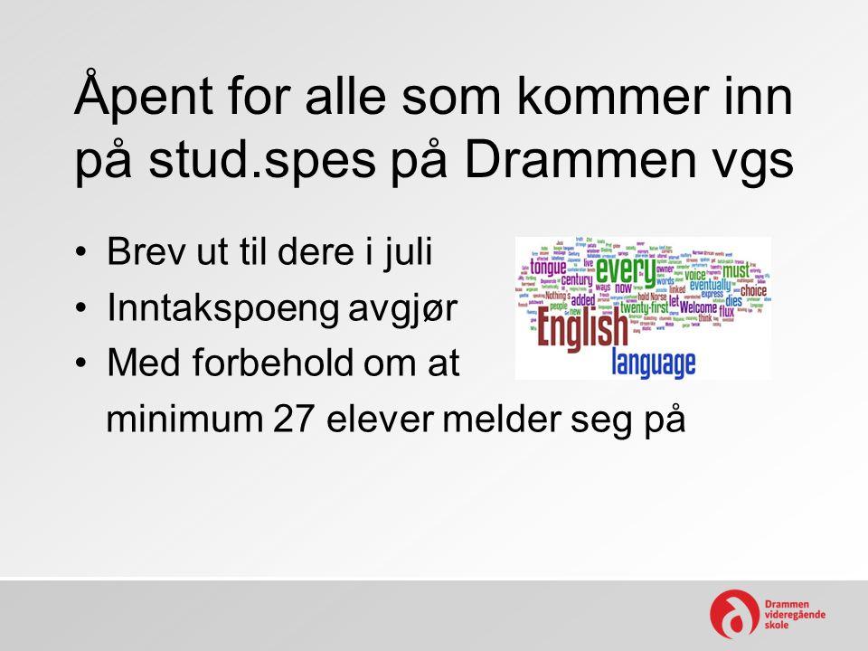 Åpent for alle som kommer inn på stud.spes på Drammen vgs Brev ut til dere i juli Inntakspoeng avgjør Med forbehold om at minimum 27 elever melder seg på
