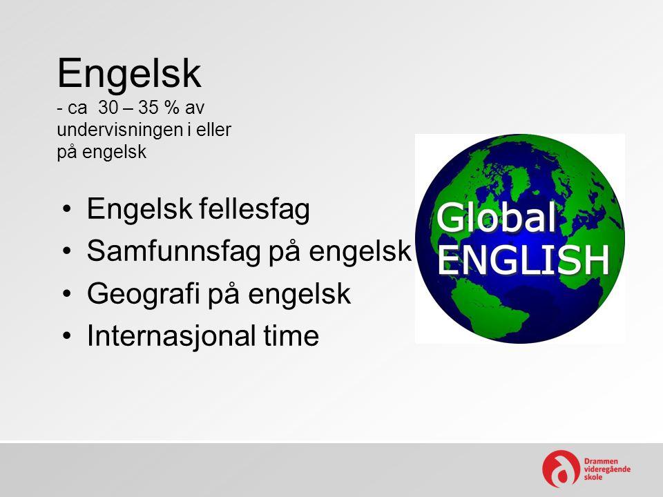 Engelsk - ca 30 – 35 % av undervisningen i eller på engelsk Engelsk fellesfag Samfunnsfag på engelsk Geografi på engelsk Internasjonal time