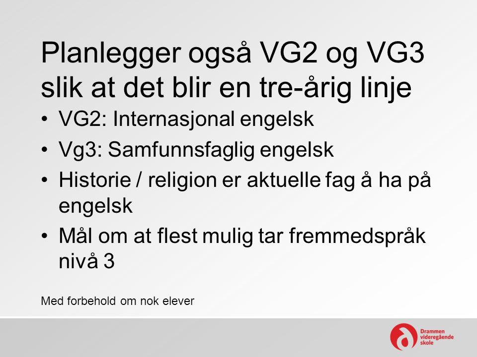 Planlegger også VG2 og VG3 slik at det blir en tre-årig linje VG2: Internasjonal engelsk Vg3: Samfunnsfaglig engelsk Historie / religion er aktuelle fag å ha på engelsk Mål om at flest mulig tar fremmedspråk nivå 3 Med forbehold om nok elever