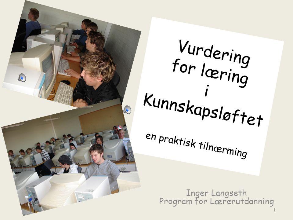 Vurdering for læring i Kunnskapsløftet en praktisk tilnærming Inger Langseth Program for Lærerutdanning 1
