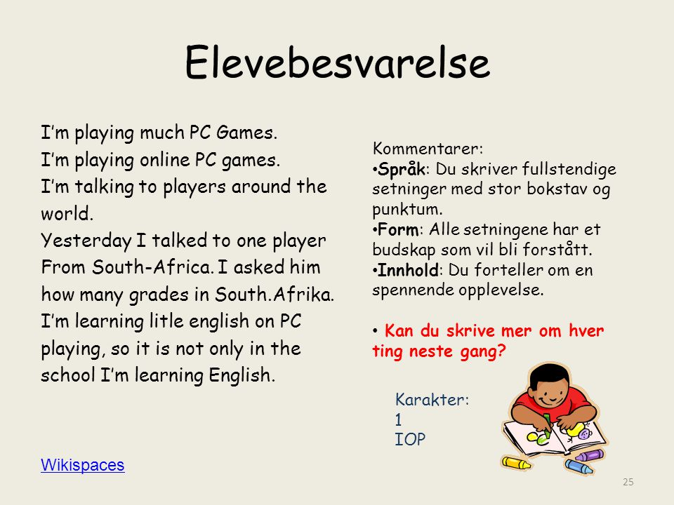 Elevebesvarelse I'm playing much PC Games. I'm playing online PC games. I'm talking to players around the world. Yesterday I talked to one player From
