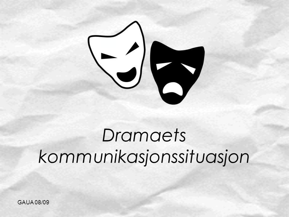 GAUA 08/09 Dramaets kommunikasjonssituasjon