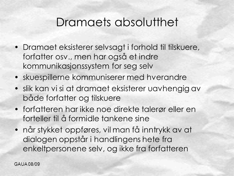 GAUA 08/09 Dramaets absolutthet Dramaet eksisterer selvsagt i forhold til tilskuere, forfatter osv., men har også et indre kommunikasjonssystem for se