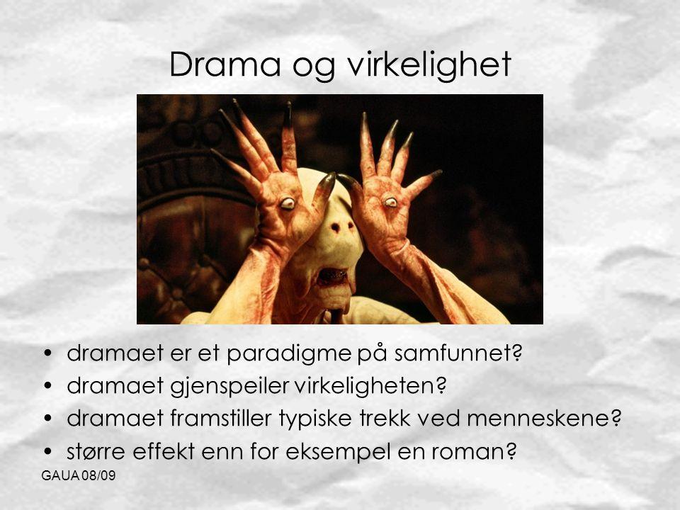 GAUA 08/09 Drama og virkelighet dramaet er et paradigme på samfunnet? dramaet gjenspeiler virkeligheten? dramaet framstiller typiske trekk ved mennesk