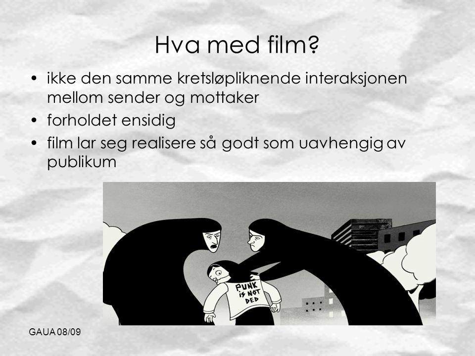 GAUA 08/09 Hva med film? ikke den samme kretsløpliknende interaksjonen mellom sender og mottaker forholdet ensidig film lar seg realisere så godt som