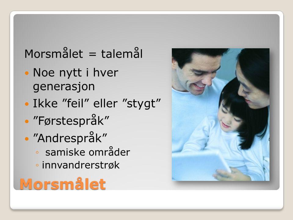 """Morsmålet Morsmålet = talemål Noe nytt i hver generasjon Ikke """"feil"""" eller """"stygt"""" """"Førstespråk"""" """"Andrespråk"""" ◦ samiske områder ◦innvandrerstrøk"""