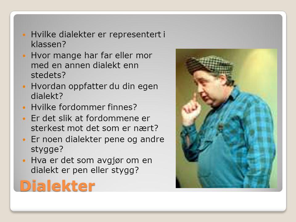 Dialekter Hvilke dialekter er representert i klassen? Hvor mange har far eller mor med en annen dialekt enn stedets? Hvordan oppfatter du din egen dia