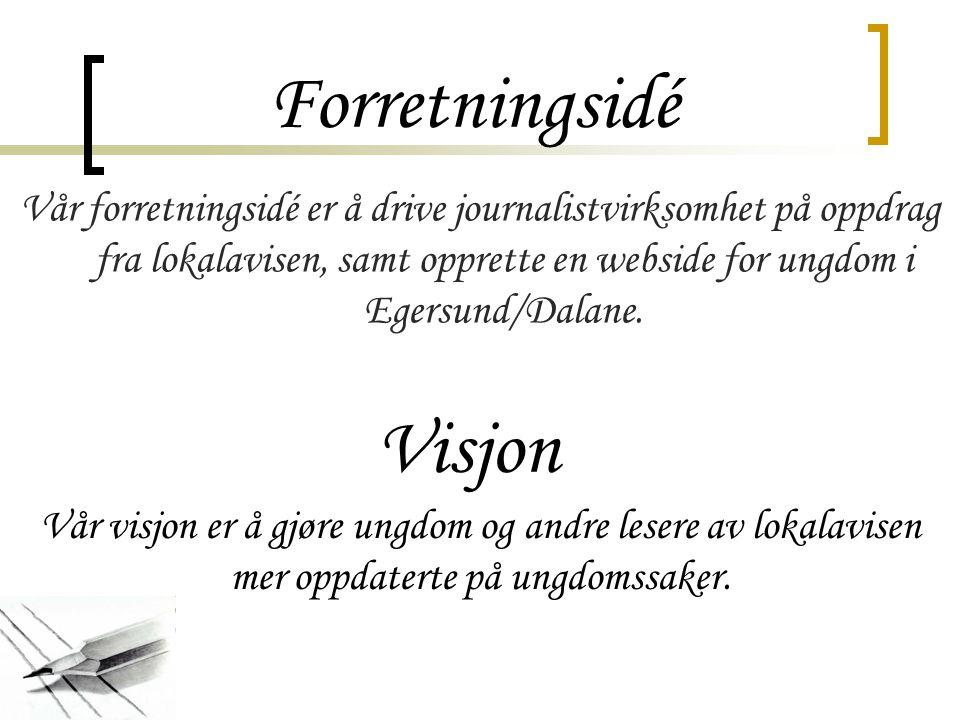 Forretningsidé Vår forretningsidé er å drive journalistvirksomhet på oppdrag fra lokalavisen, samt opprette en webside for ungdom i Egersund/Dalane.