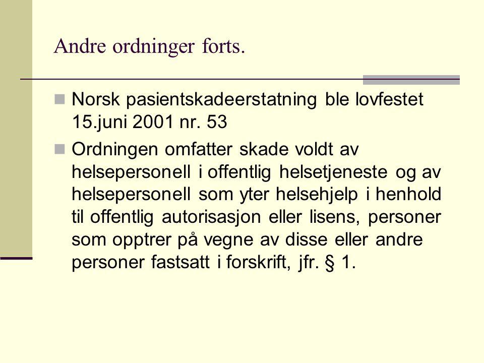 Andre ordninger forts. Norsk pasientskadeerstatning ble lovfestet 15.juni 2001 nr. 53 Ordningen omfatter skade voldt av helsepersonell i offentlig hel