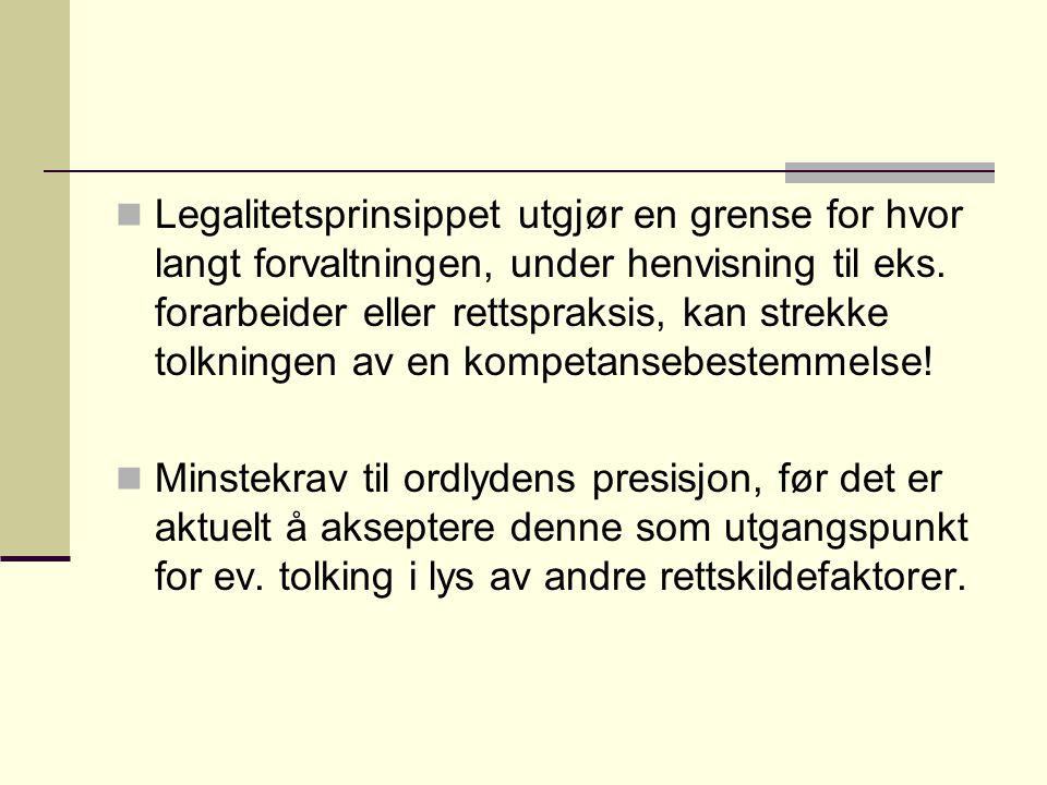 Legalitetsprinsippet utgjør en grense for hvor langt forvaltningen, under henvisning til eks. forarbeider eller rettspraksis, kan strekke tolkningen a