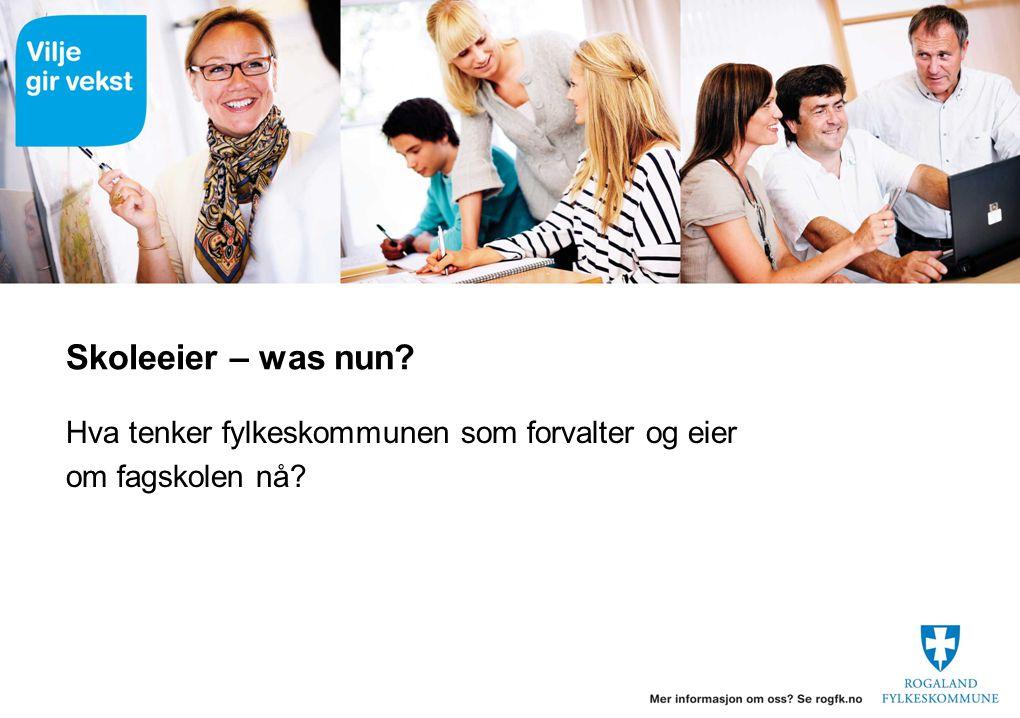Skoleeier – was nun? Hva tenker fylkeskommunen som forvalter og eier om fagskolen nå?