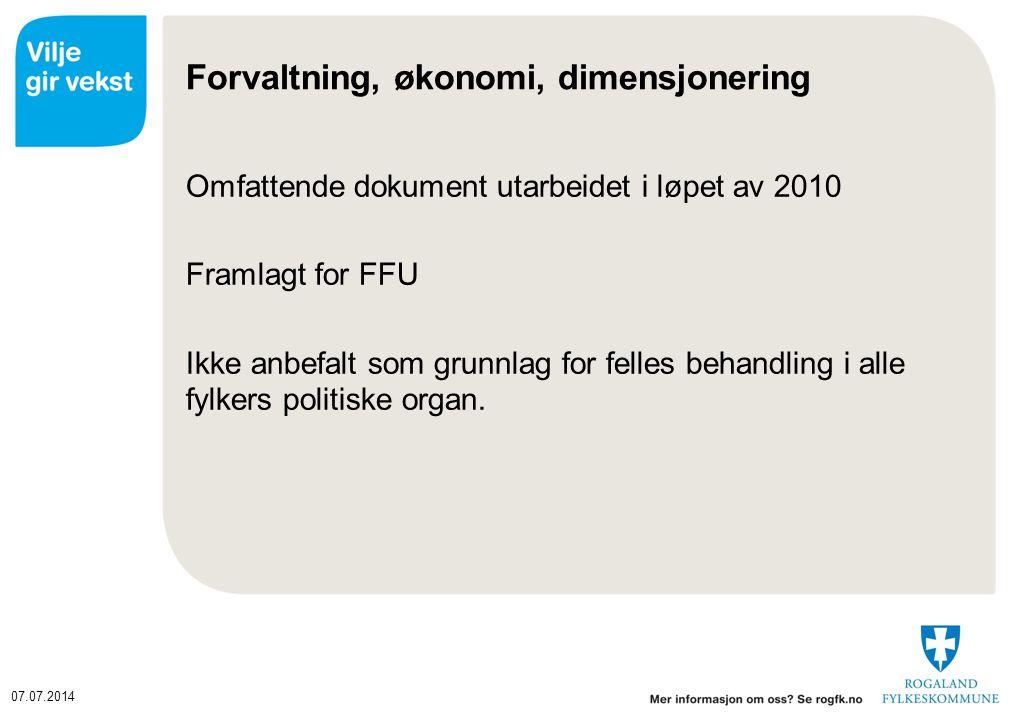 07.07.2014 Forvaltning, økonomi, dimensjonering Omfattende dokument utarbeidet i løpet av 2010 Framlagt for FFU Ikke anbefalt som grunnlag for felles behandling i alle fylkers politiske organ.