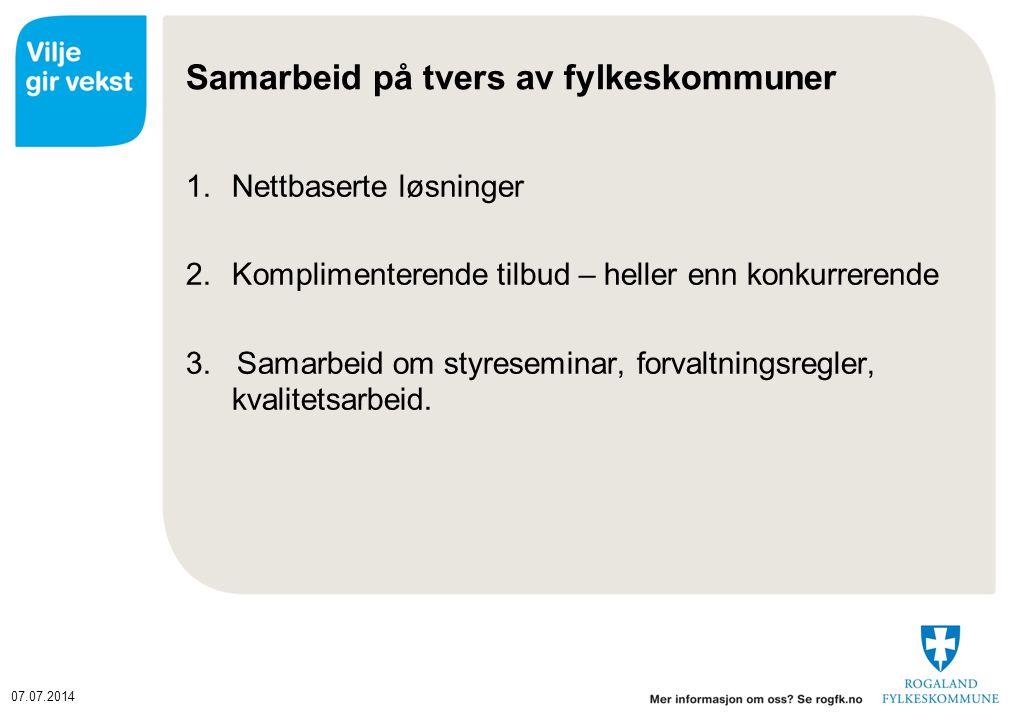 07.07.2014 Samarbeid på tvers av fylkeskommuner 1.Nettbaserte løsninger 2.Komplimenterende tilbud – heller enn konkurrerende 3. Samarbeid om styresemi