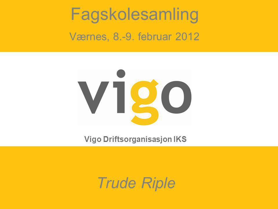 Trude Riple Vigo Driftsorganisasjon IKS Fagskolesamling Værnes, 8.-9. februar 2012