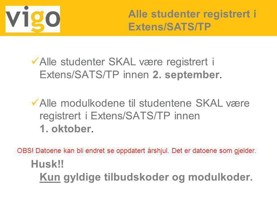 Alle studenter SKAL være registrert i Extens/SATS/TP innen 2. september. Alle modulkodene til studentene SKAL være registrert i Extens/SATS/TP innen 1