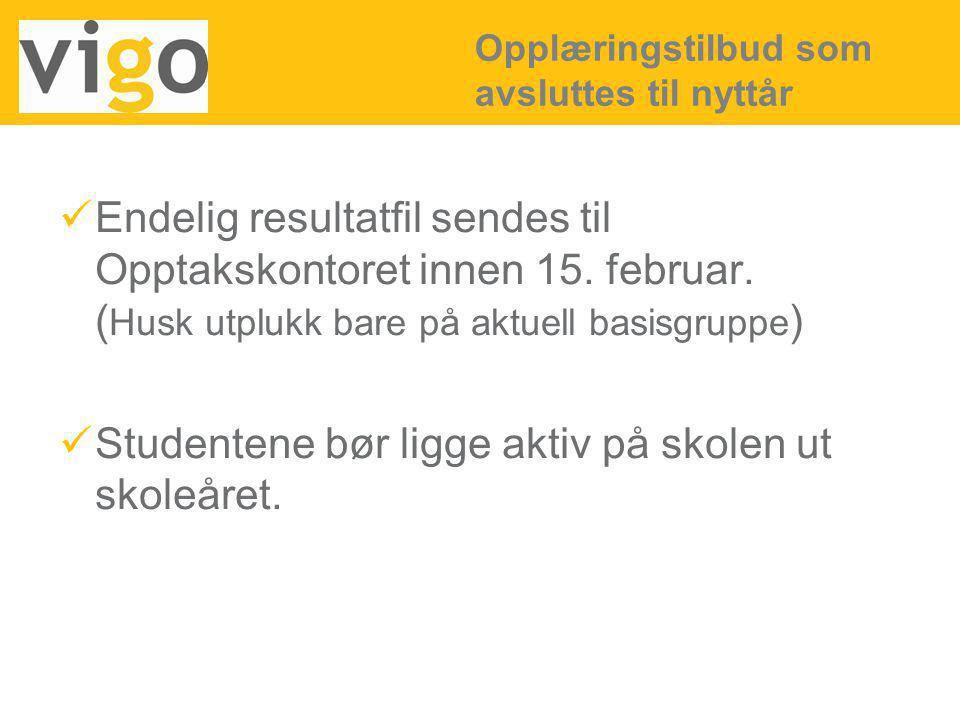 Endelig resultatfil sendes til Opptakskontoret innen 15. februar. ( Husk utplukk bare på aktuell basisgruppe ) Studentene bør ligge aktiv på skolen ut