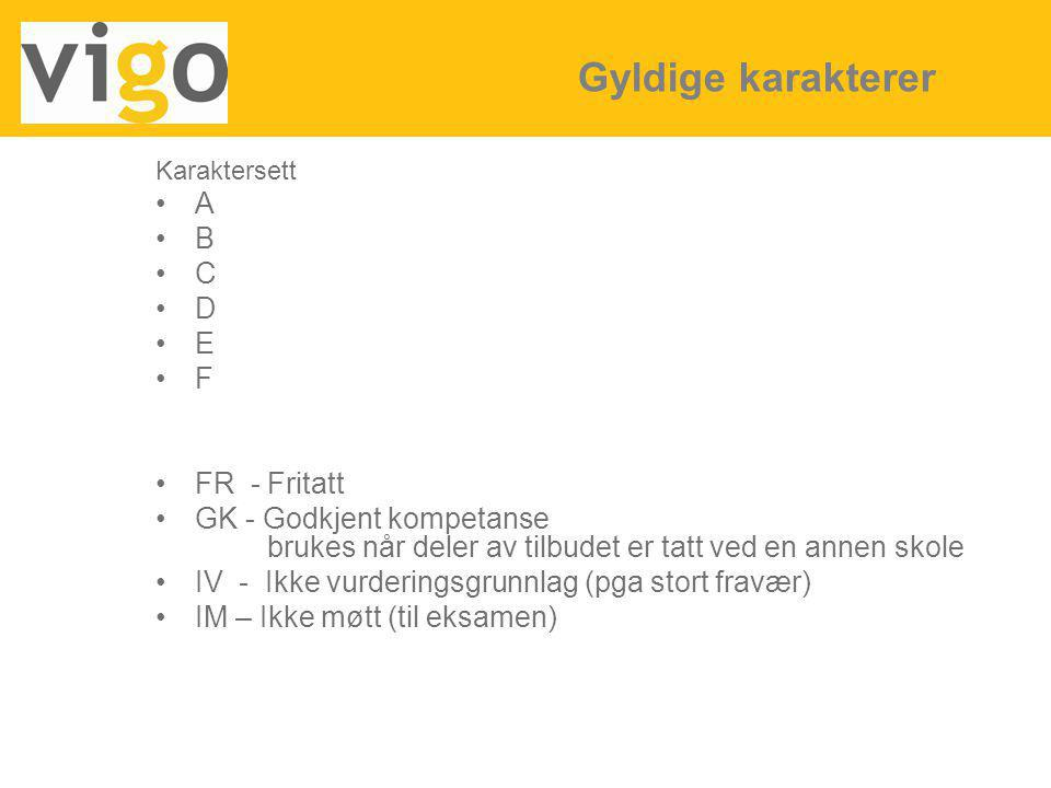 Karaktersett A B C D E F FR - Fritatt GK - Godkjent kompetanse brukes når deler av tilbudet er tatt ved en annen skole IV - Ikke vurderingsgrunnlag (p