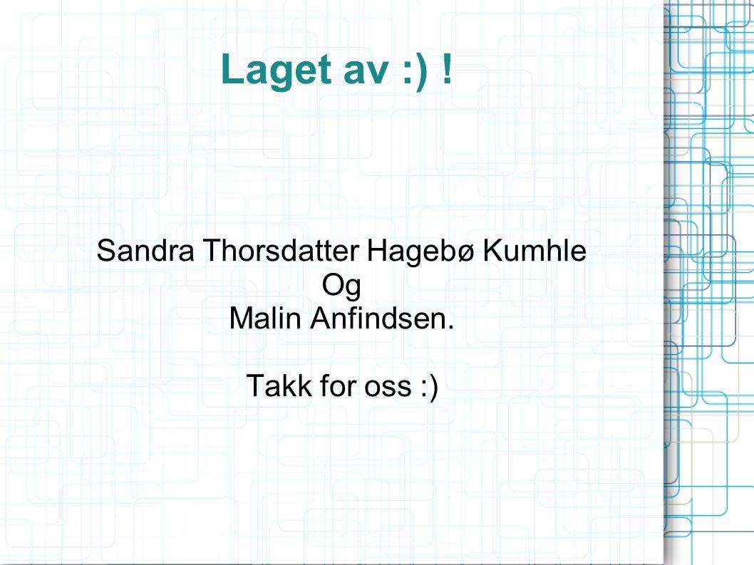 Laget av :) ! Sandra Thorsdatter Hagebø Kumhle Og Malin Anfindsen. Takk for oss :)