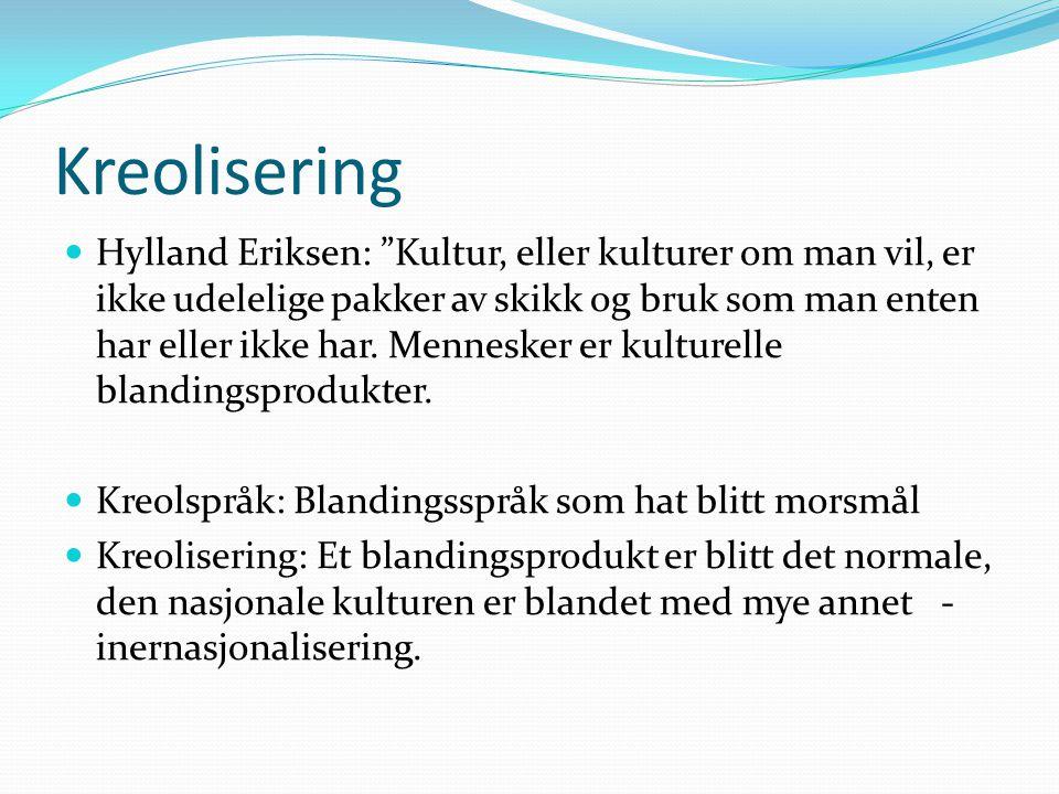 """Kreolisering Hylland Eriksen: """"Kultur, eller kulturer om man vil, er ikke udelelige pakker av skikk og bruk som man enten har eller ikke har. Menneske"""
