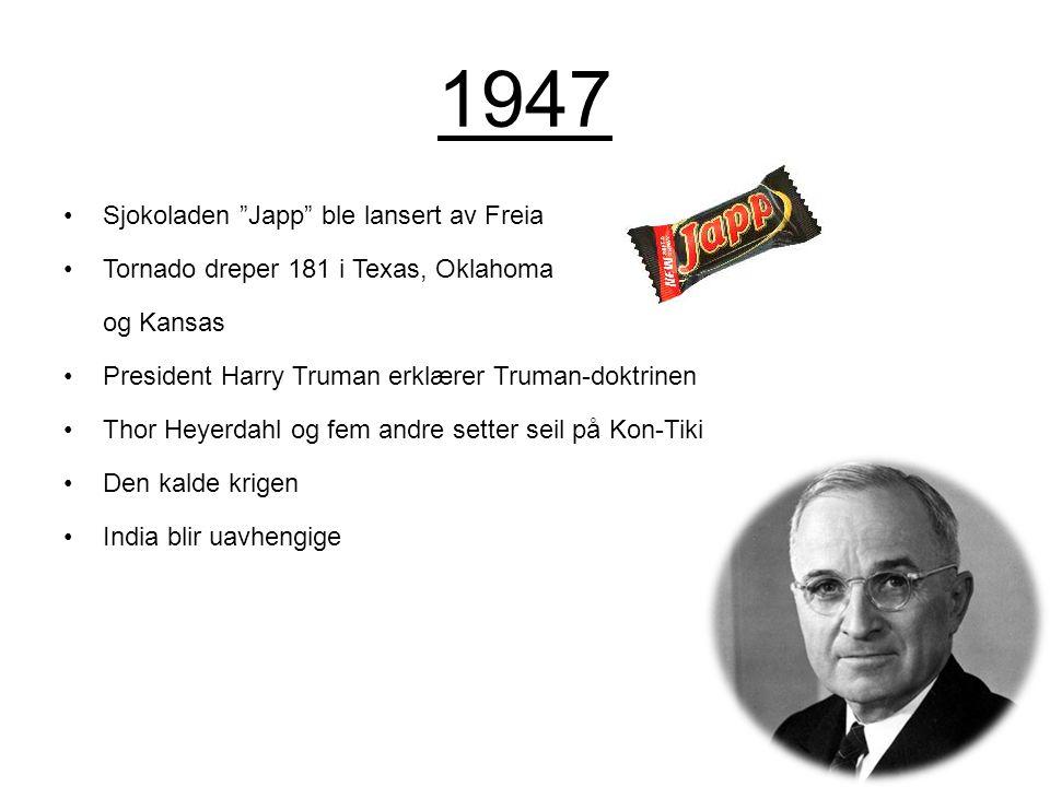 """1947 Sjokoladen """"Japp"""" ble lansert av Freia Tornado dreper 181 i Texas, Oklahoma og Kansas President Harry Truman erklærer Truman-doktrinen Thor Heyer"""