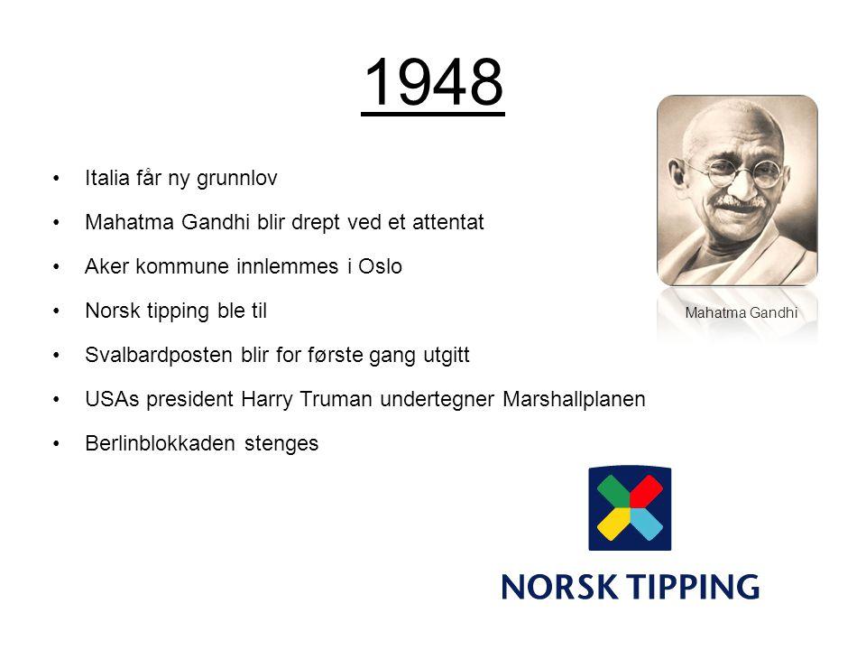 1948 Italia får ny grunnlov Mahatma Gandhi blir drept ved et attentat Aker kommune innlemmes i Oslo Norsk tipping ble til Mahatma Gandhi Svalbardposte