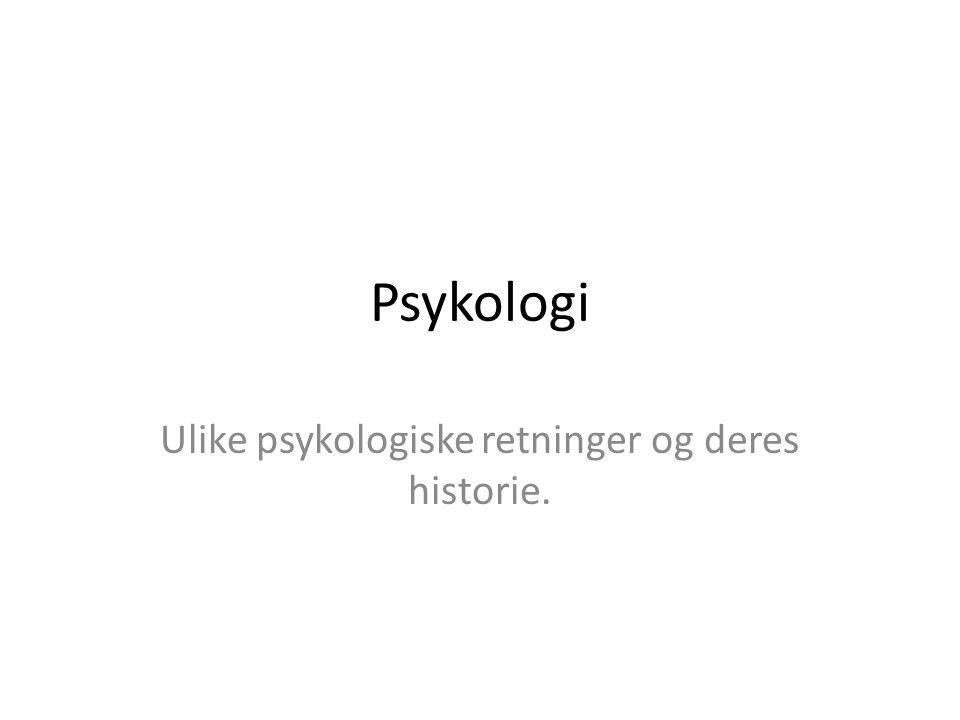 Psykologi Ulike psykologiske retninger og deres historie.
