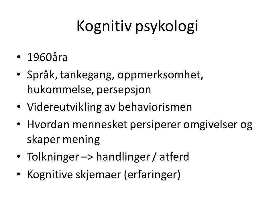 Kognitiv psykologi 1960åra Språk, tankegang, oppmerksomhet, hukommelse, persepsjon Videreutvikling av behaviorismen Hvordan mennesket persiperer omgiv