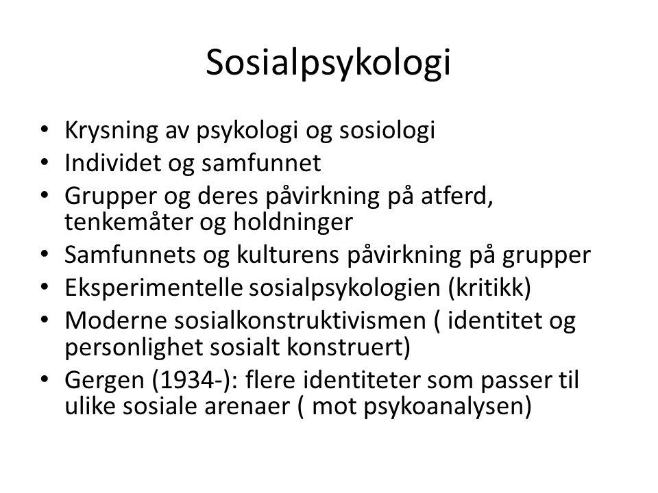 Sosialpsykologi Krysning av psykologi og sosiologi Individet og samfunnet Grupper og deres påvirkning på atferd, tenkemåter og holdninger Samfunnets o