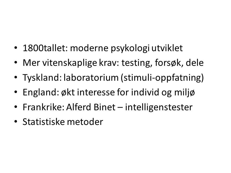 1800tallet: moderne psykologi utviklet Mer vitenskaplige krav: testing, forsøk, dele Tyskland: laboratorium (stimuli-oppfatning) England: økt interess