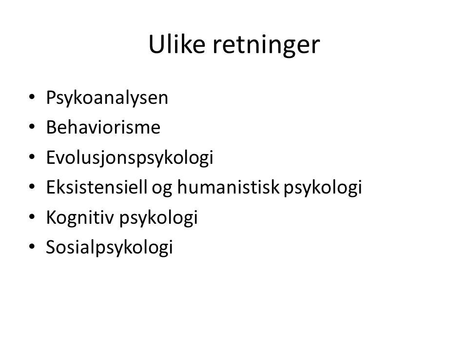 Ulike retninger Psykoanalysen Behaviorisme Evolusjonspsykologi Eksistensiell og humanistisk psykologi Kognitiv psykologi Sosialpsykologi