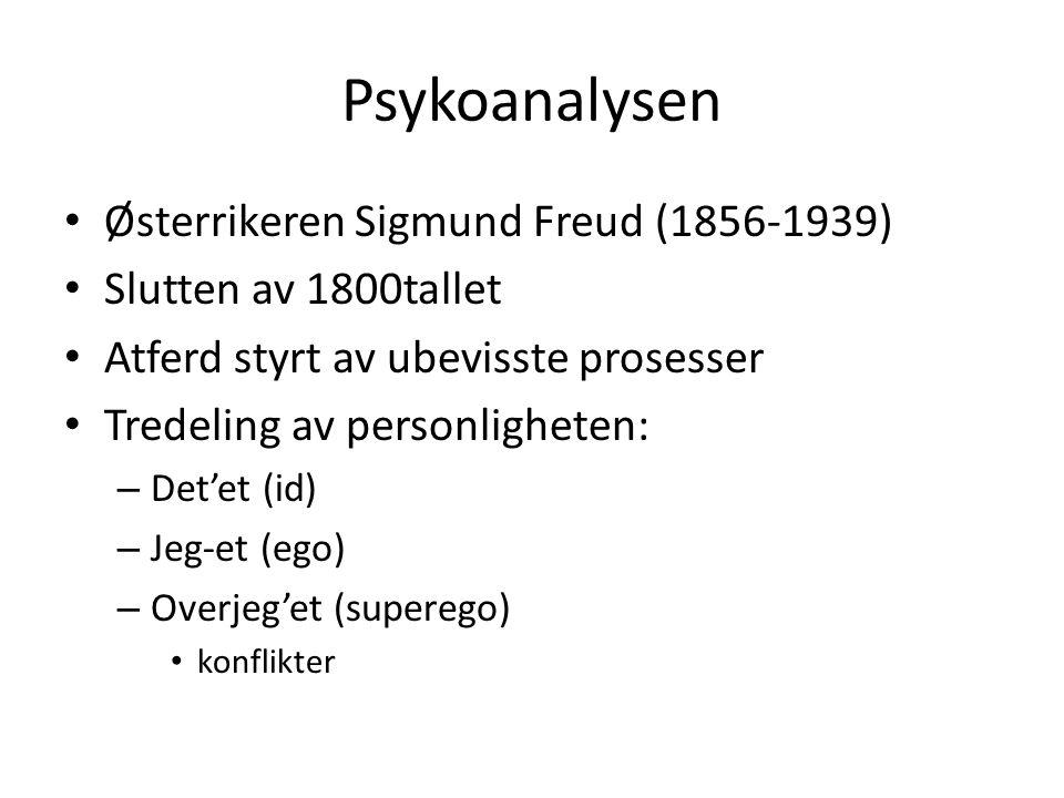Psykoanalysen Østerrikeren Sigmund Freud (1856-1939) Slutten av 1800tallet Atferd styrt av ubevisste prosesser Tredeling av personligheten: – Det'et (