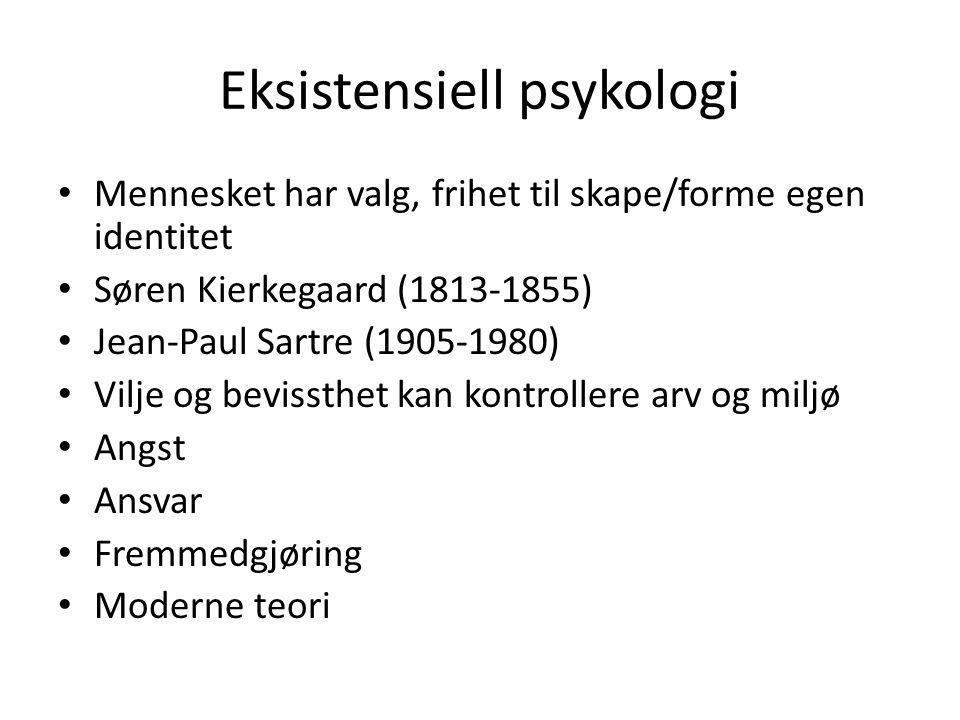 Eksistensiell psykologi Mennesket har valg, frihet til skape/forme egen identitet Søren Kierkegaard (1813-1855) Jean-Paul Sartre (1905-1980) Vilje og
