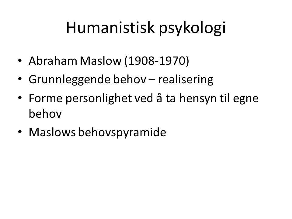 Humanistisk psykologi Abraham Maslow (1908-1970) Grunnleggende behov – realisering Forme personlighet ved å ta hensyn til egne behov Maslows behovspyr