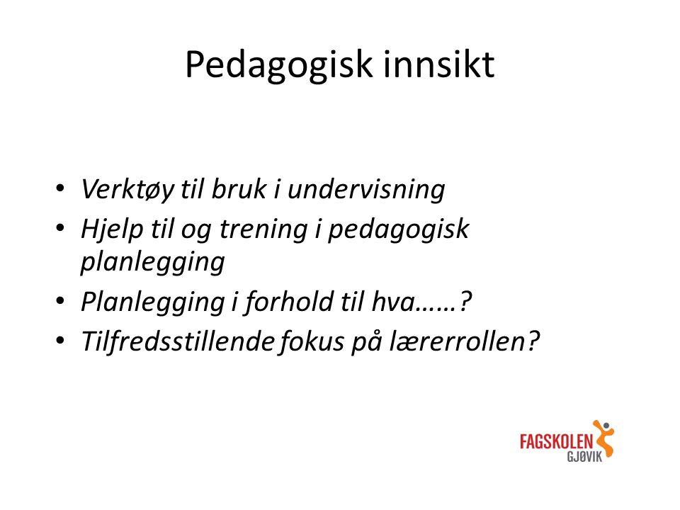 Pedagogisk innsikt Verktøy til bruk i undervisning Hjelp til og trening i pedagogisk planlegging Planlegging i forhold til hva……? Tilfredsstillende fo