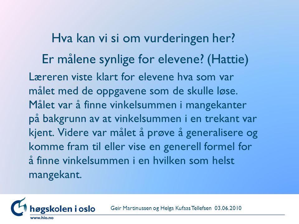 Høgskolen i Oslo Hva kan vi si om vurderingen her? Er målene synlige for elevene? (Hattie) Læreren viste klart for elevene hva som var målet med de op