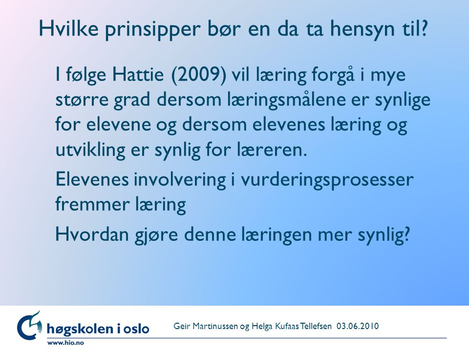 Hvilke prinsipper bør en da ta hensyn til? I følge Hattie (2009) vil læring forgå i mye større grad dersom læringsmålene er synlige for elevene og der