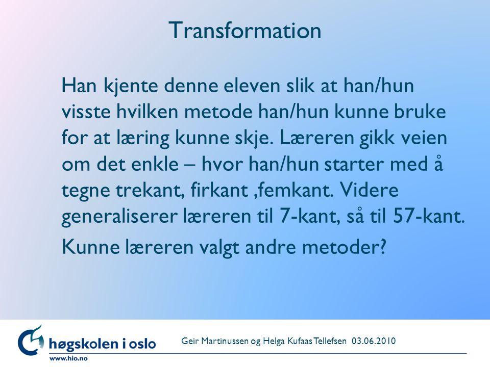 Transformation Han kjente denne eleven slik at han/hun visste hvilken metode han/hun kunne bruke for at læring kunne skje. Læreren gikk veien om det e
