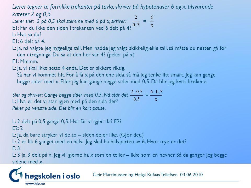 Lærer tegner to formlike trekanter på tavla, skriver på hypotenuser 6 og x, tilsvarende kateter 2 og 0,5. Lærer sier: 2 på 0,5 skal stemme med 6 på x,