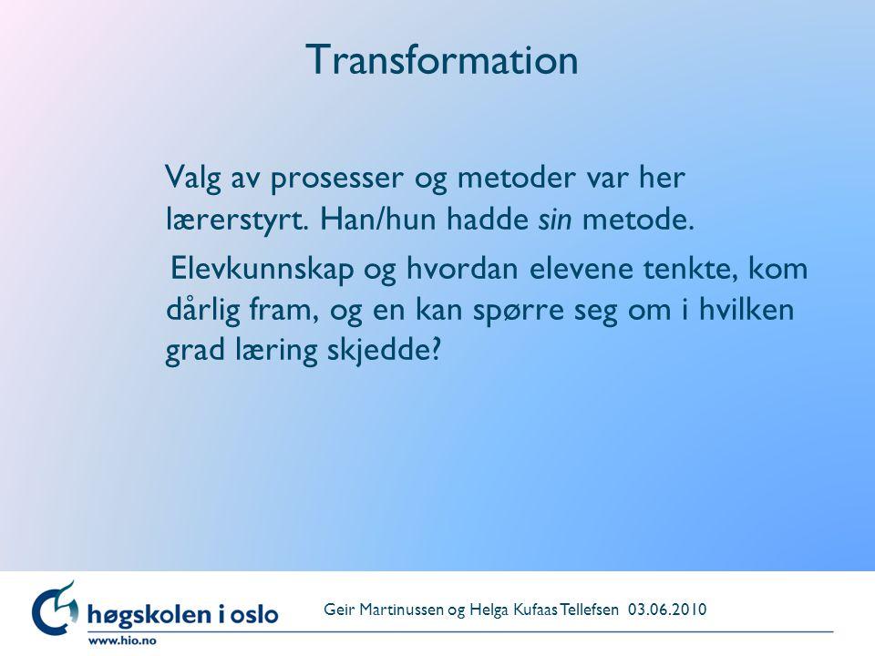 Transformation Valg av prosesser og metoder var her lærerstyrt. Han/hun hadde sin metode. Elevkunnskap og hvordan elevene tenkte, kom dårlig fram, og
