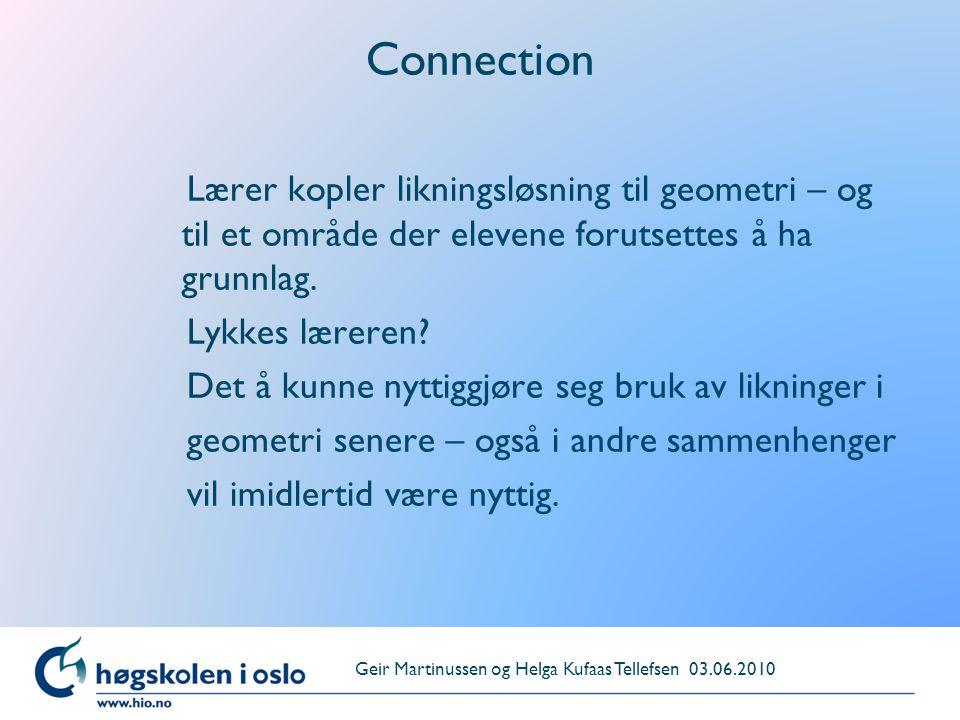 Connection Lærer kopler likningsløsning til geometri – og til et område der elevene forutsettes å ha grunnlag. Lykkes læreren? Det å kunne nyttiggjøre
