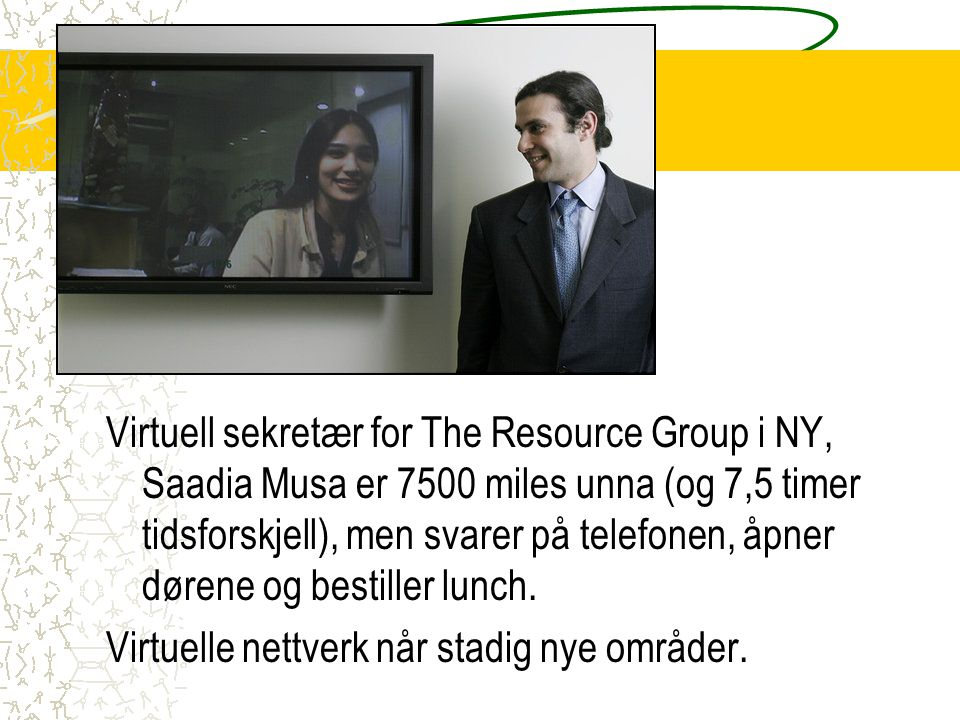 Virtuell sekretær for The Resource Group i NY, Saadia Musa er 7500 miles unna (og 7,5 timer tidsforskjell), men svarer på telefonen, åpner dørene og bestiller lunch.