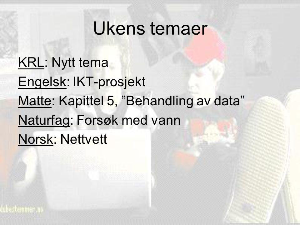 """Ukens temaer KRL: Nytt tema Engelsk: IKT-prosjekt Matte: Kapittel 5, """"Behandling av data"""" Naturfag: Forsøk med vann Norsk: Nettvett"""