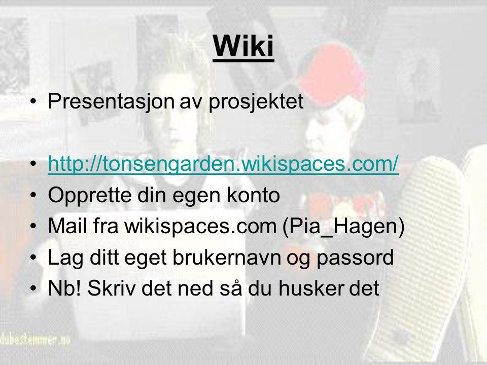 Wiki Presentasjon av prosjektet http://tonsengarden.wikispaces.com/ Opprette din egen konto Mail fra wikispaces.com (Pia_Hagen) Lag ditt eget brukerna